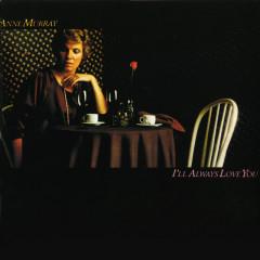 I'll Always Love You - Anne Murray