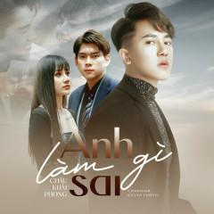 Anh Làm Gì Sai (Single) - Châu Khải Phong, ACV