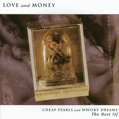 Cheap Pearls And Whisky Dreams: The Best Of - Love & Money
