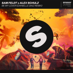 Be My Lover (Danielle Diaz Remix) - Sam Feldt, Alex Schulz