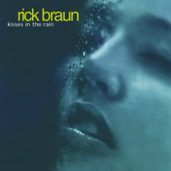 Kisses In The Rain - Rick Braun