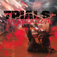 Trials & Tribulations - Brotha Dre