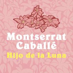 Hijo de la luna - Montserrat Caballé