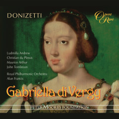 Donizetti: Gabriella di Vergy - Ludmilla Andrew, Christian Du Plessis, Maurice Arthur, John Tomlinson, Royal Philharmonic Orchestra