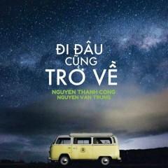 Đi Đâu Cũng Trở Về (EP) - Nguyễn Văn Trung, Nguyễn Thành Công