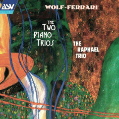Wolf-Ferrari: The Two Piano Trios - The Raphael Trio