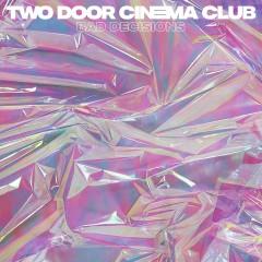 Bad Decisions - Two Door Cinema Club