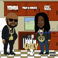 Fat N Ugly 2 - Yowda, Fat Trel