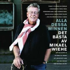 Alla dessa minnen: Det bästa av Mikael Wiehe - Mikael Wiehe