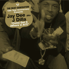 The Beat Generation 10th Anniversary Presents: Come Get It (Where You At) - Jay Dee