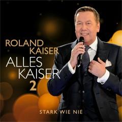 Alles Kaiser 2 (Stark wie nie) - Roland Kaiser