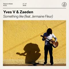 Something Like (feat. Jermaine Fleur) - Yves V, Zaeden, Jermaine Fleur
