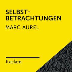 Marc Aurel: Selbstbetrachtungen (Reclam Hörbuch) - Reclam Hörbücher, Winfried Frey, Marc Aurel