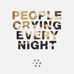 People Crying Every Night (Single) - A R I Z O N A