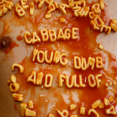 Young, Dumb and Full Of... - Cabbage