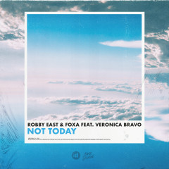 Not Today - Robby East, Foxa, Veronica Bravo