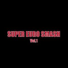 SUPER EURO SMASH Vol.1