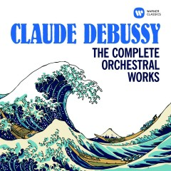 Debussy: The Complete Orchestral Works - Various Artists