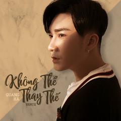 Không Thể Thay Thế (Remix) (Single) - Quang Hà, DJ Tokhec