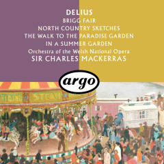 Delius: Brigg Fair; North Country Sketches; In A Summer Garden; The Walk To The Paradise Garden - Sir Charles Mackerras, Orchestra of the Welsh National Opera