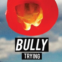 Trying - Bully