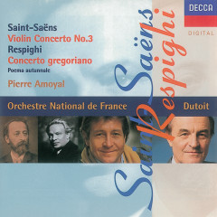 Saint-Saens/Respighi: Violin Concerto No.3/Concerto Gregoriano - Pierre Amoyal, Charles Dutoit, French National Orchestra