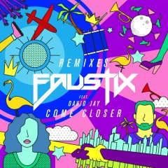 Come Closer (feat. David Jay) [Remixes] - Faustix, David Jay