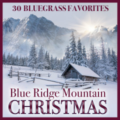 Blue Ridge Mountain Christmas: 30 Bluegrass Favorites - Various Artists