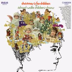 Christmas Is For Children - The Richard Wolfe Children's Chorus