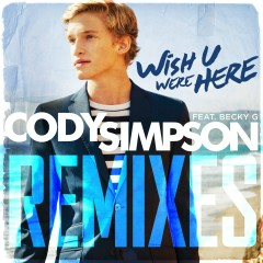Wish U Were Here Remixes - Cody Simpson