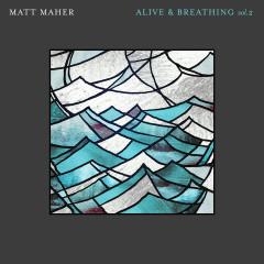 Alive & Breathing Vol. 2 - Matt Maher