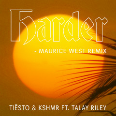 Harder (feat. Talay Riley) [Maurice West Remix] - Tiësto, KSHMR, Talay Riley