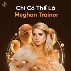 Chỉ Có Thể Là Meghan Trainor - Meghan Trainor