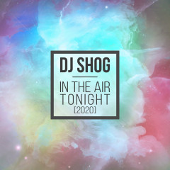 In The Air Tonight 2020 - DJ Shog