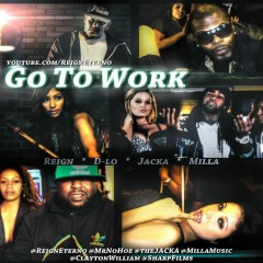Go To Work (feat. D-Lo, The Jacka & Milla) - Reign, D-Lo, The Jacka, Milla