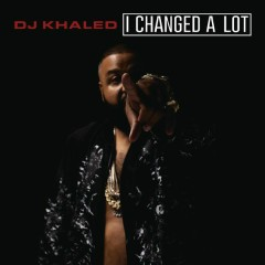 I Changed A Lot (Deluxe) - DJ Khaled