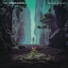 Born To Be Yours (Single) - Kygo, Imagine Dragons