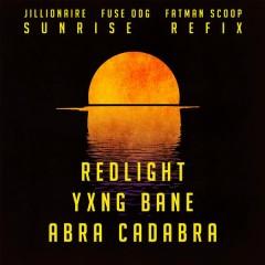 Sunrise (Redlight, Yxng Bane & Abra Cadabra Refix) - Jillionaire,Fuse ODG,Fatman Scoop