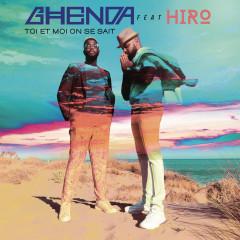 Toi et moi on se sait - Ghenda, Hiro