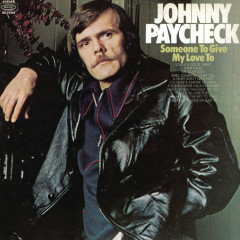 Someone To Give My Love To - Johnny Paycheck