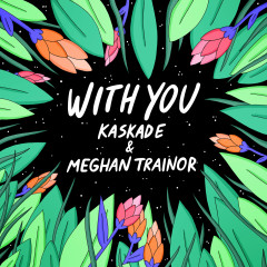 With You - Kaskade, Meghan Trainor