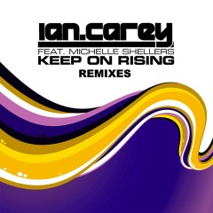 Keep On Rising (feat. Michelle Shellers) [Remixes] - Ian Carey, Michelle Shellers