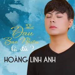 Đau Bao Nhiêu Là Đủ (Single) - Hoàng Linh Anh