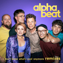 I Don't Know What's Cool Anymore (Remixes) - Alphabeat