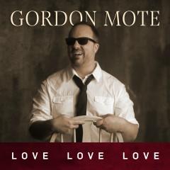 Love, Love, Love - Gordon Mote