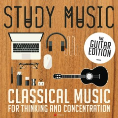 Study Music: Classical Music for Thinking and Concentration (The Guitar Edition) - Various Artists