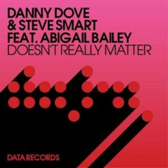 Doesn't Really Matter (Remixes) - Danny Dove,Steve Smart,Abigail Bailey