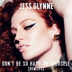 Don't Be so Hard on Yourself (Remixes) - Jess Glynne
