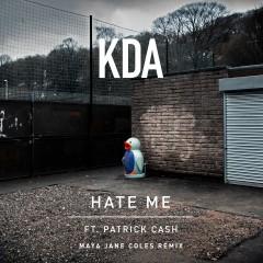 Hate Me (feat. Patrick Cash) [Maya Jane Coles Remix] - KDA, Patrick Cash