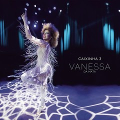 Caixinha 3 (Ao Vivo) - Vanessa Da Mata